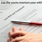 Can the Courts Overturn Your Will?