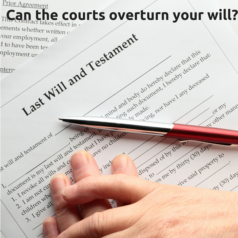 Could the Courts overturn your Will?