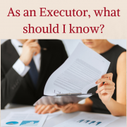 I've been asked to be an Executor – what should I know?