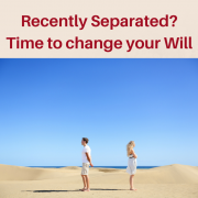 Recently separated? What to do next to change your Will