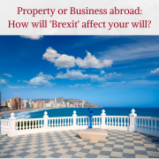 Property or Business Abroad: how will Brexit affect your Will?