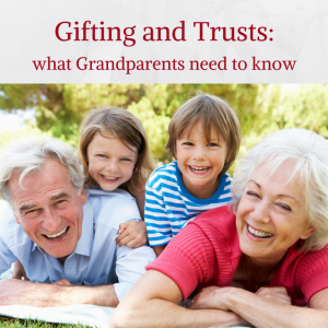 Gifting and Trusts: what Grandparents need to know