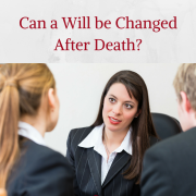 Can a Will be changed after death?