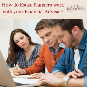 How do Estate Planners work with your Financial Advisor?