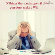 5 Things that can happen if you don't make a Will