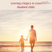 Leaving a legacy to your disabled child