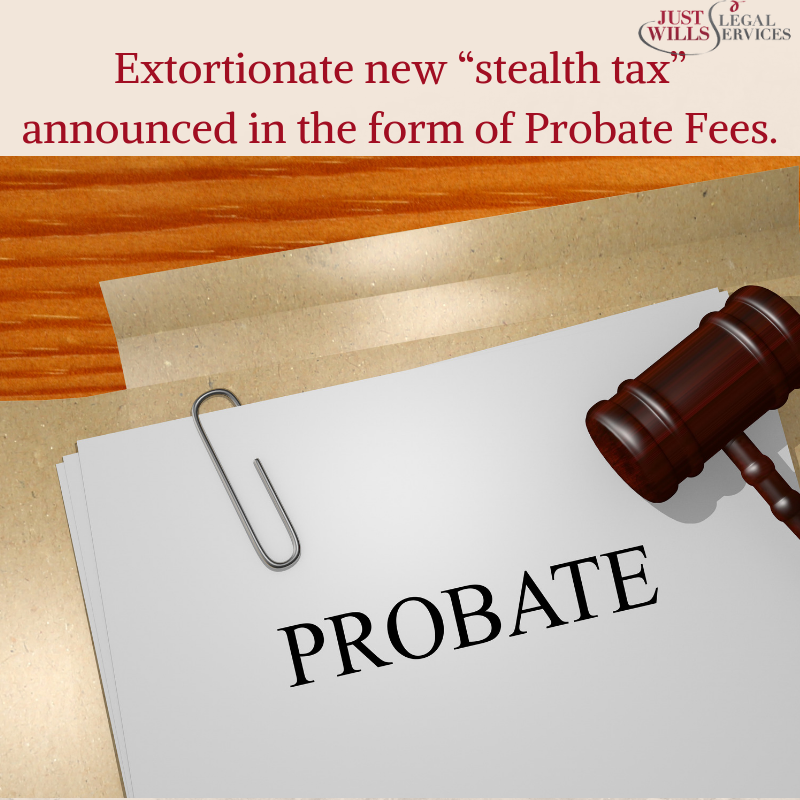 Extortionate stealth tax announced in the form of Probate Fees