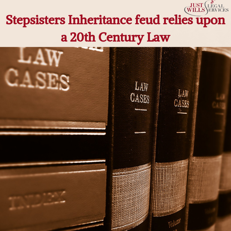 Stepsisters Inheritance feud relies upon a 20th Century Law